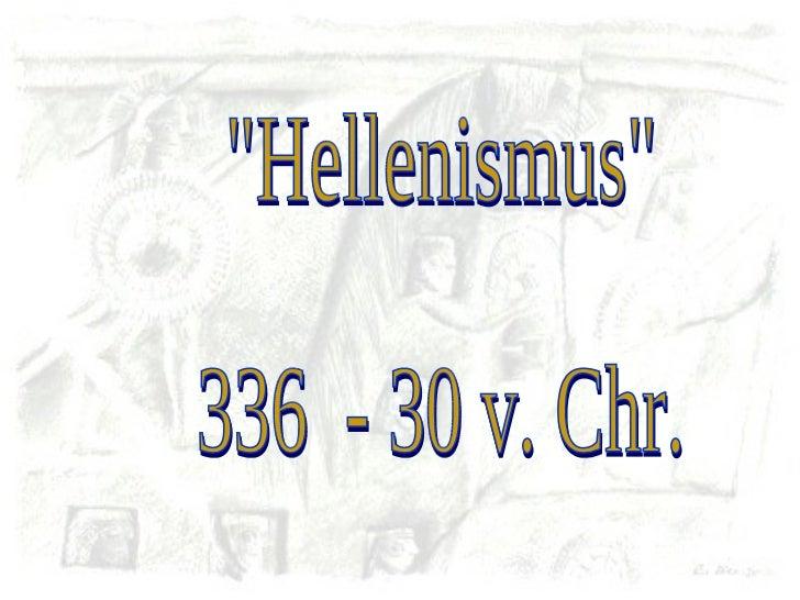 """Hellenismus"" 336  - 30 v. Chr."