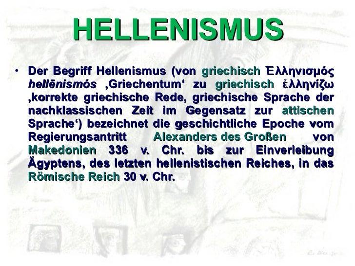 HELLENISMUS <ul><li>Der Begriff Hellenismus (von  griechisch  Ἑλληνισμός  hellēnismós  'Griechentum' zu  griechisch  ἑλλην...