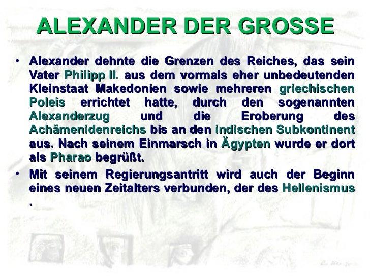 ALEXANDER DER GROSSE <ul><li>Alexander dehnte die Grenzen des Reiches, das sein Vater  Philipp II.  aus dem vormals eher u...