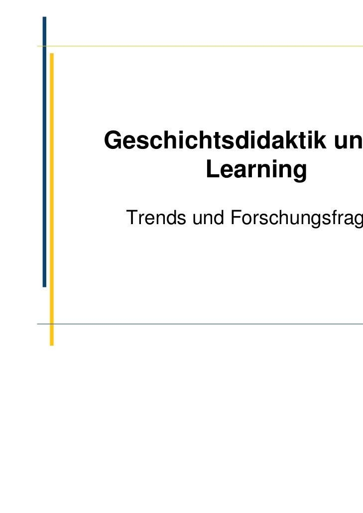 Geschichtsdidaktik und E-       Learning Trends und Forschungsfragen                          Prof. Dr. Bettina Alavi
