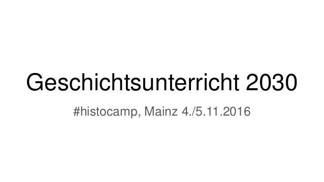 Geschichtsunterricht 2030 #histocamp, Mainz 4./5.11.2016