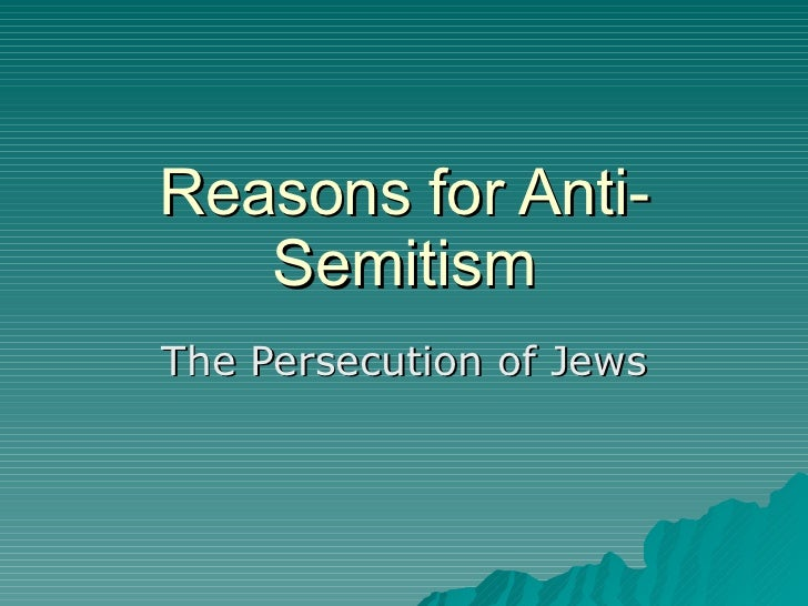 Reasons for Anti-Semitism The Persecution of Jews
