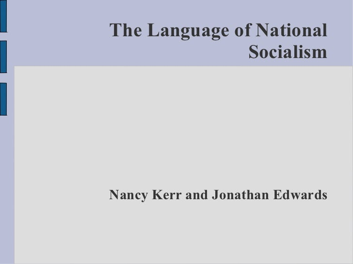 The Language of National Socialism Nancy Kerr and Jonathan Edwards Nancy Kerr and Jonathan Edwards