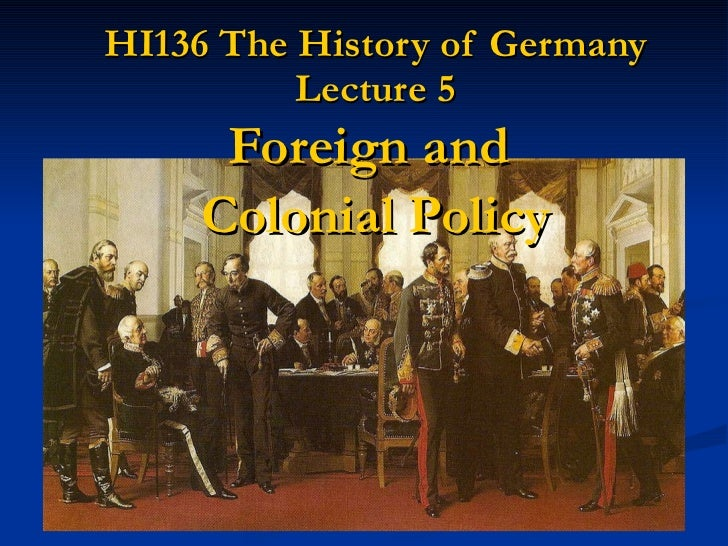 HI136 The History of Germany Lecture 5 Foreign and  Colonial Policy