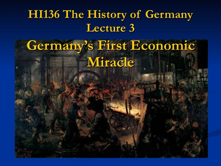 HI136 The History of Germany Lecture 3 Germany's First Economic Miracle