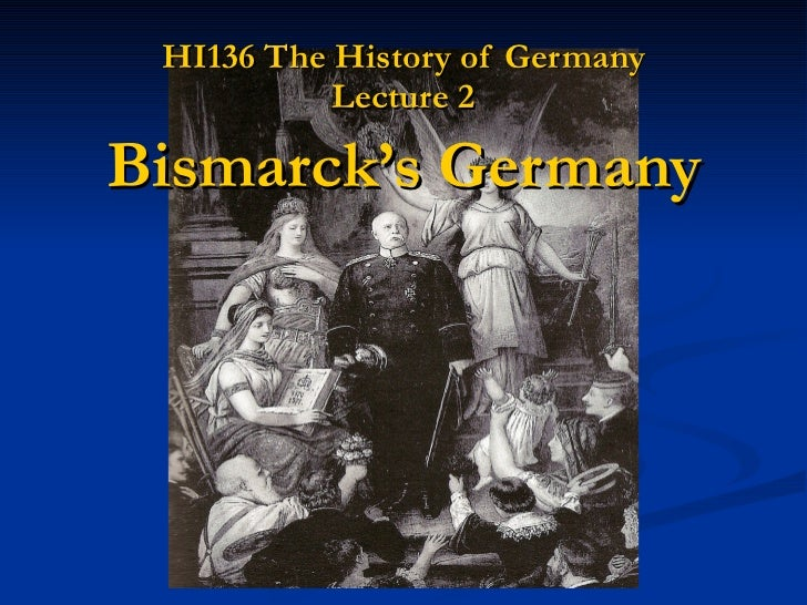 HI136 The History of Germany Lecture 2 Bismarck's Germany