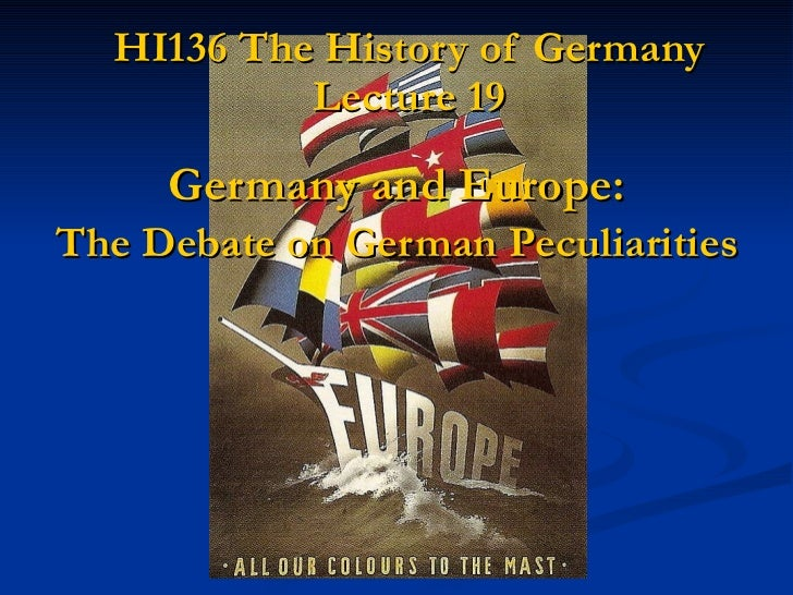 HI136 The History of Germany Lecture 19 Germany and Europe: The Debate on German Peculiarities