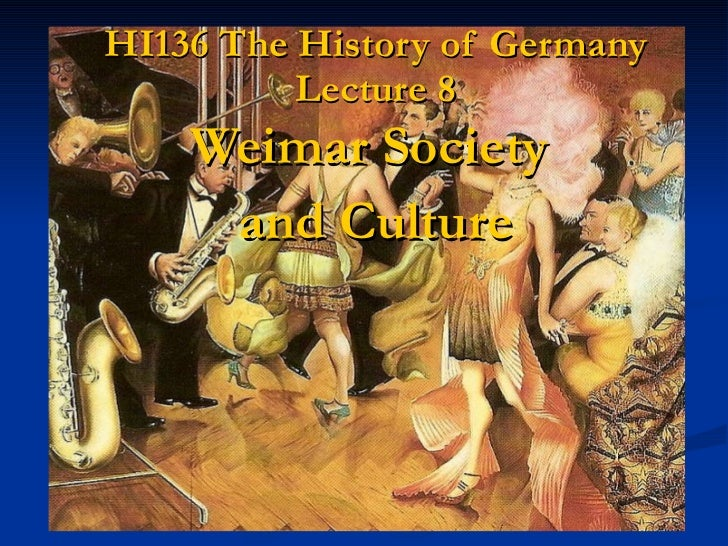 HI136 The History of Germany Lecture 8 Weimar Society  and Culture