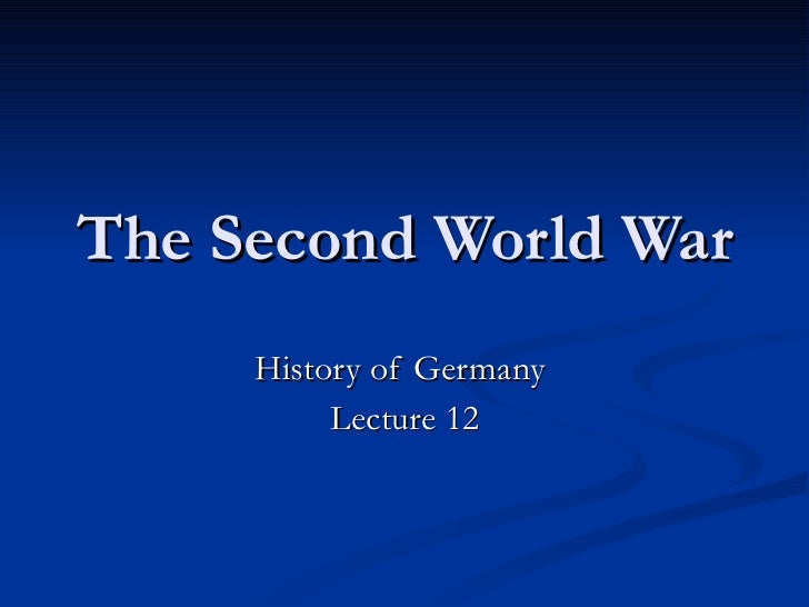 The Second World War History of Germany  Lecture 12