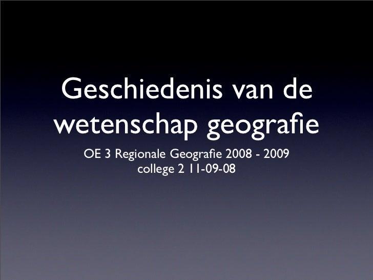 Geschiedenis van de wetenschap geografie   OE 3 Regionale Geografie 2008 - 2009            college 2 11-09-08