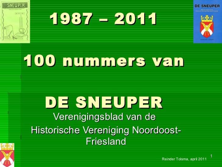 1987 – 2011 100 nummers van DE SNEUPER Verenigingsblad van de  Historische Vereniging Noordoost-Friesland Reinder Tolsma, ...