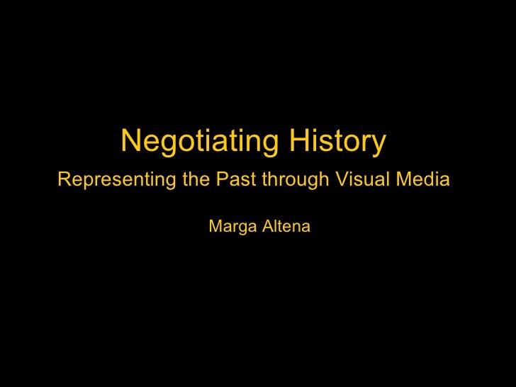 Negotiating History  Representing the Past through Visual Media   Marga Altena