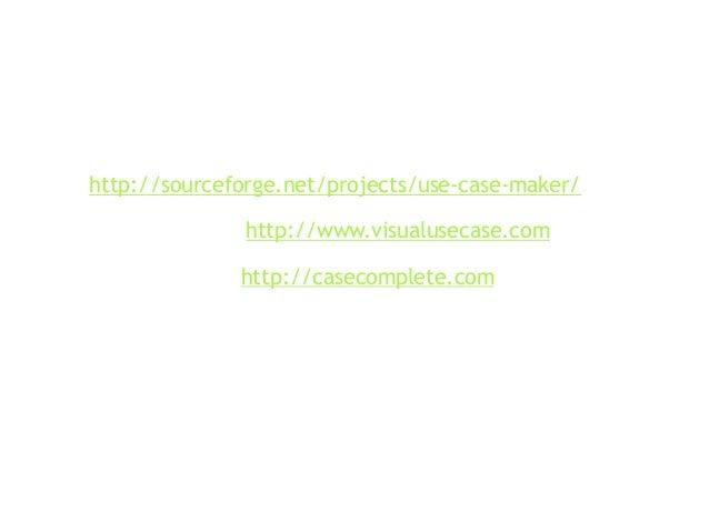 Tools — Use Case Maker http://sourceforge.net/projects/use-case-maker/ — Visual Use Case http://www.visualusecase.com ...