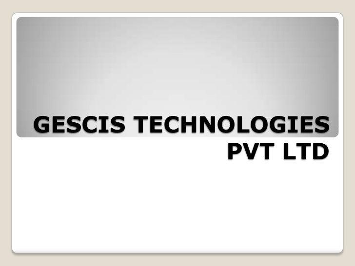 GESCIS TECHNOLOGIES            PVT LTD