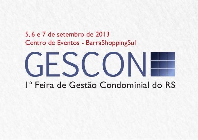 5, 6 e 7 de setembro de 2013Centro de Eventos - BarraShoppingSul1ª Feira de Gestão Condominial do RSGESCON