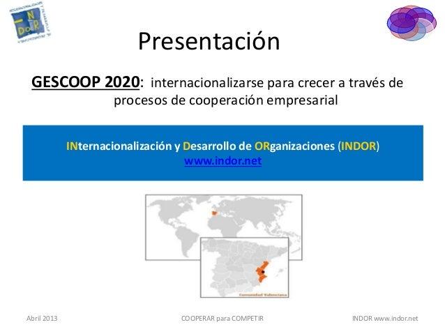 Presentación GESCOOP 2020: internacionalizarse para crecer a través de                     procesos de cooperación empresa...