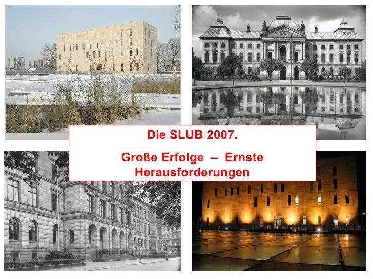 Die SLUB 2007. Große Erfolge  –  Ernste Herausforderungen