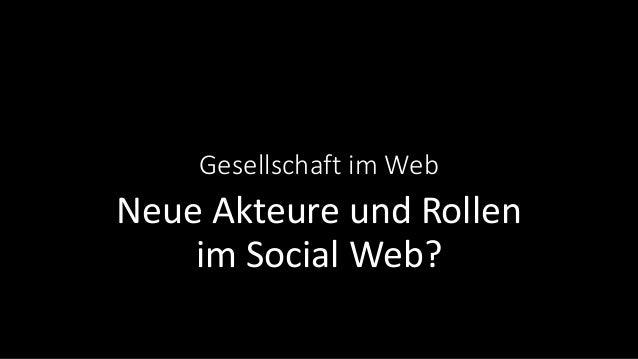 Gesellschaft im Web Neue Akteure und Rollen im Social Web?