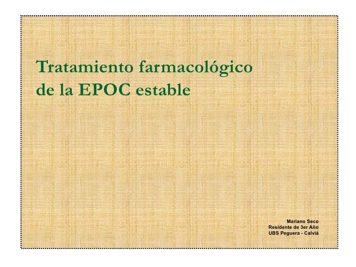 Tratamiento farmacológicode la EPOC estable                                   Mariano Seco                            Resi...