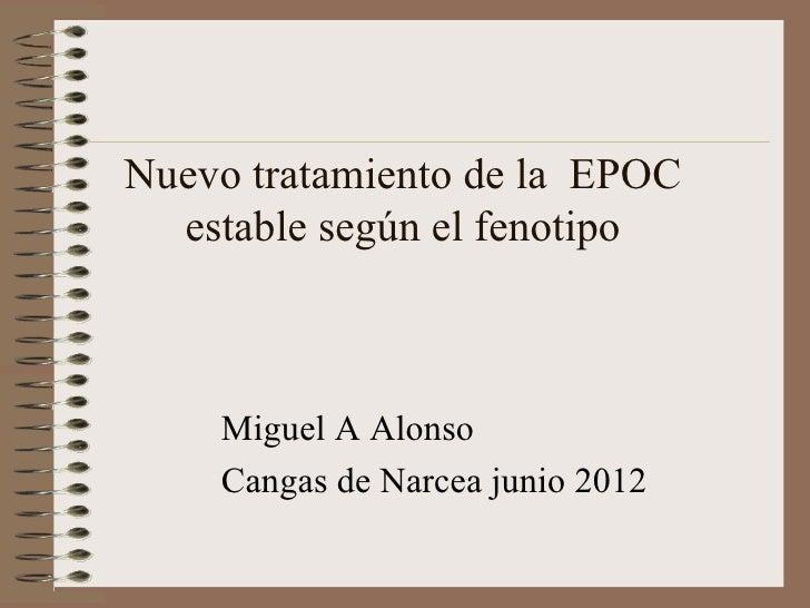 Nuevo tratamiento de la EPOC  estable según el fenotipo    Miguel A Alonso    Cangas de Narcea junio 2012