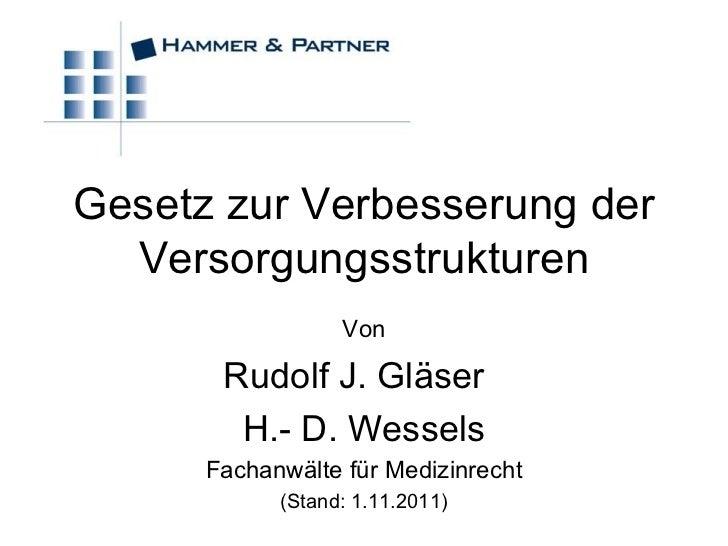 Gesetz zur Verbesserung der Versorgungsstrukturen Von Rudolf J. Gläser  H.- D. Wessels Fachanwälte für Medizinrecht (Stand...