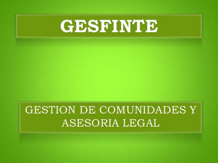 GESFINTE<br />GESTION DE COMUNIDADES Y ASESORIA LEGAL<br />