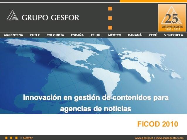 © Gesfor 1 ARGENTINA CHILE COLOMBIA ESPAÑA EE.UU. MÉXICO PANAMÁ PERÚ VENEZUELA Innovación en gestión de contenidos paraInn...