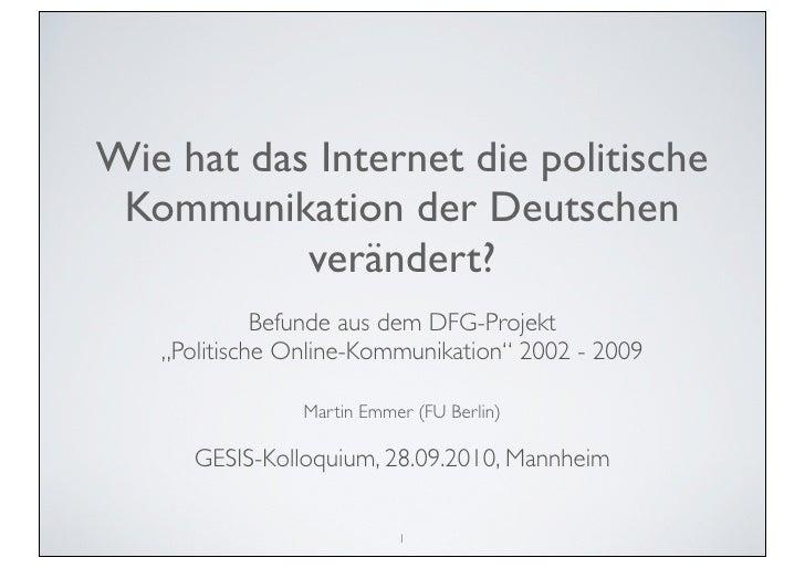 Wie hat das Internet die politische  Kommunikation der Deutschen            verändert?              Befunde aus dem DFG-Pr...