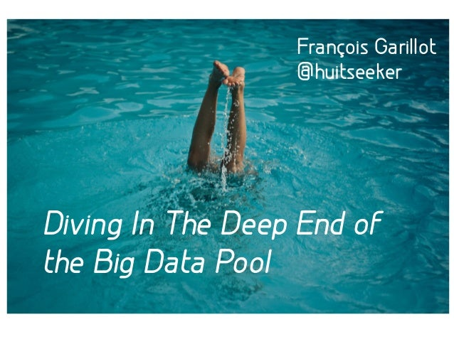 François Garillot  @huitseeker  Diving In The Deep End of  the Big Data Pool