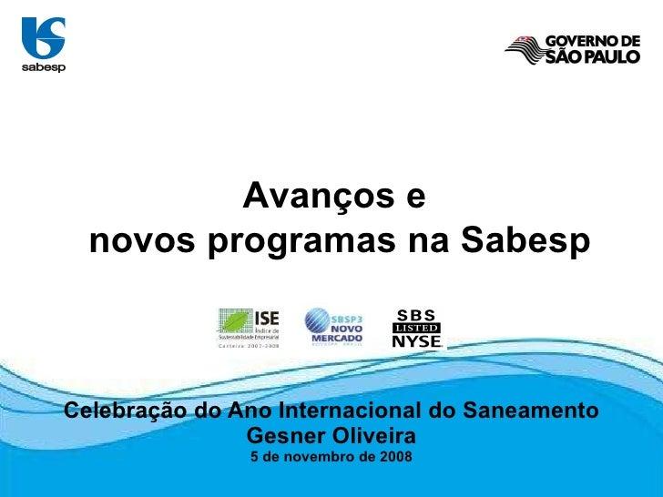 Celebração do Ano Internacional do Saneamento Gesner Oliveira 5 de novembro de 2008 Avanços e  novos programas na Sabesp