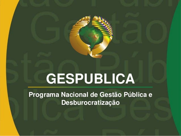 GESPUBLICA Programa Nacional de Gestão Pública e Desburocratização