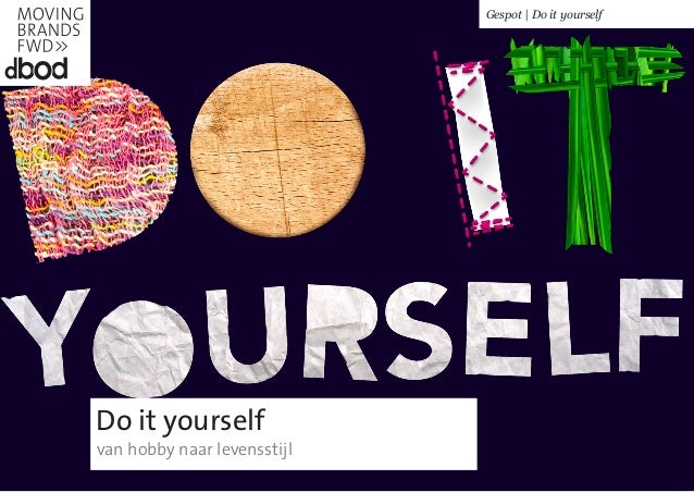 Do it yourselfvan hobby naar levensstijlGespot | Do it yourself