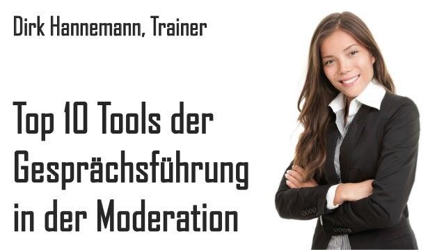 Dirk Hannemann, Trainer  Top 10 Tools der Gesprächsführung in der Moderation