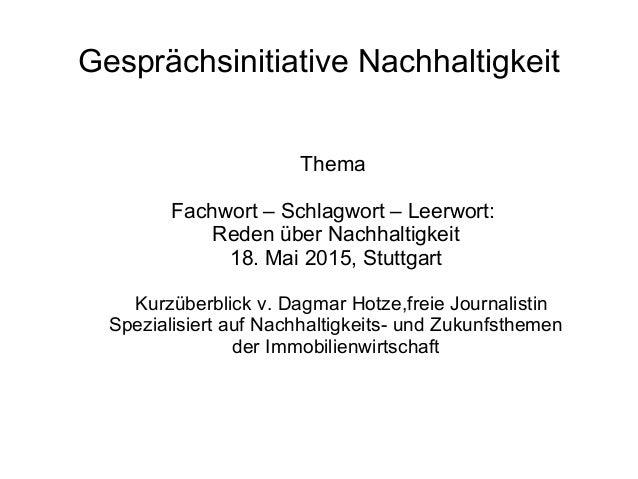 Thema Fachwort – Schlagwort – Leerwort: Reden über Nachhaltigkeit 18. Mai 2015, Stuttgart Kurzüberblick v. Dagmar Hotze,fr...