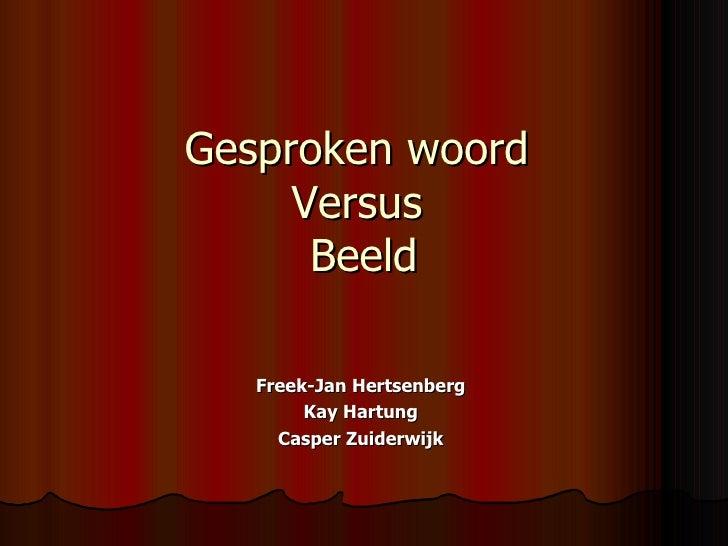 Gesproken woord  Versus  Beeld Freek-Jan Hertsenberg Kay Hartung Casper Zuiderwijk