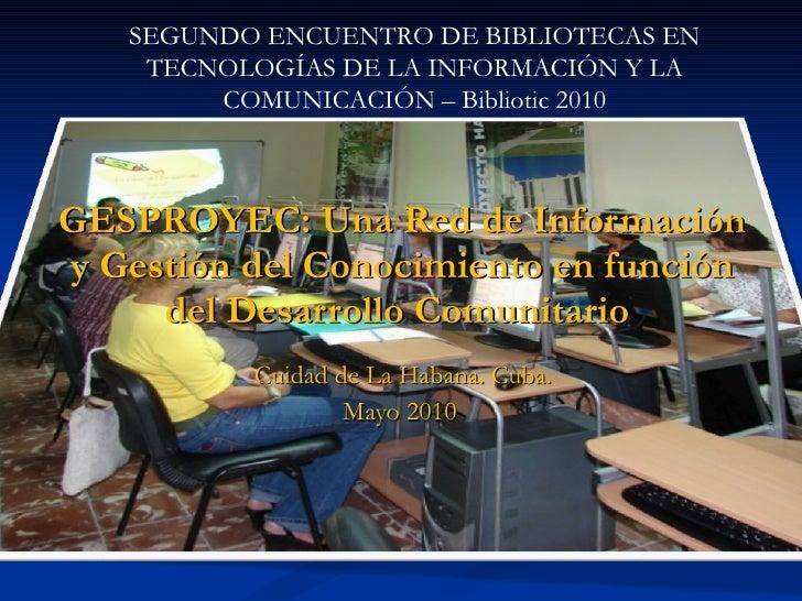 GESPROYEC: Una Red de Información y Gestión del Conocimiento en función del Desarrollo Comunitario  Cuidad de La Habana. C...