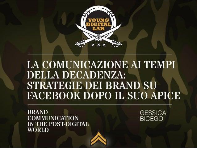 LA COMUNICAZIONE AI TEMPI DELLA DECADENZA: STRATEGIE DEI BRAND SU FACEBOOK DOPO IL SUO APICE GESSICA BICEGO BRAND COMMUNIC...