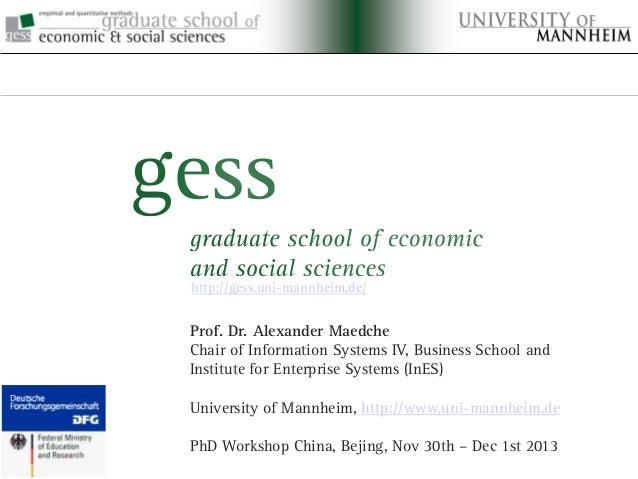???  http://gess.uni-mannheim.de/  Prof. Dr. Alexander Maedche Chair of Information Systems IV, Business School and Instit...
