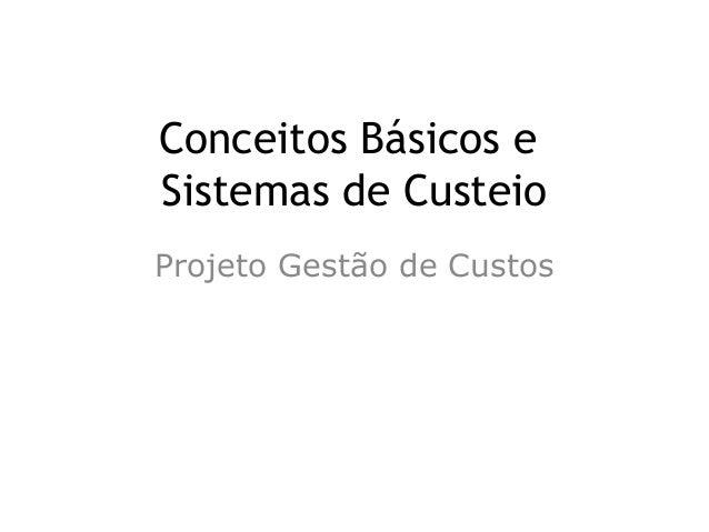 Conceitos Básicos e Sistemas de Custeio Projeto Gestão de Custos