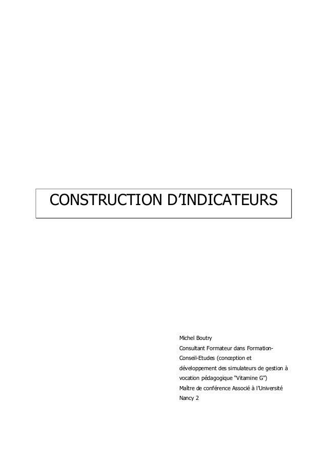 CONSTRUCTION D'INDICATEURS              Michel Boutry              Consultant Formateur dans Formation-              Conse...