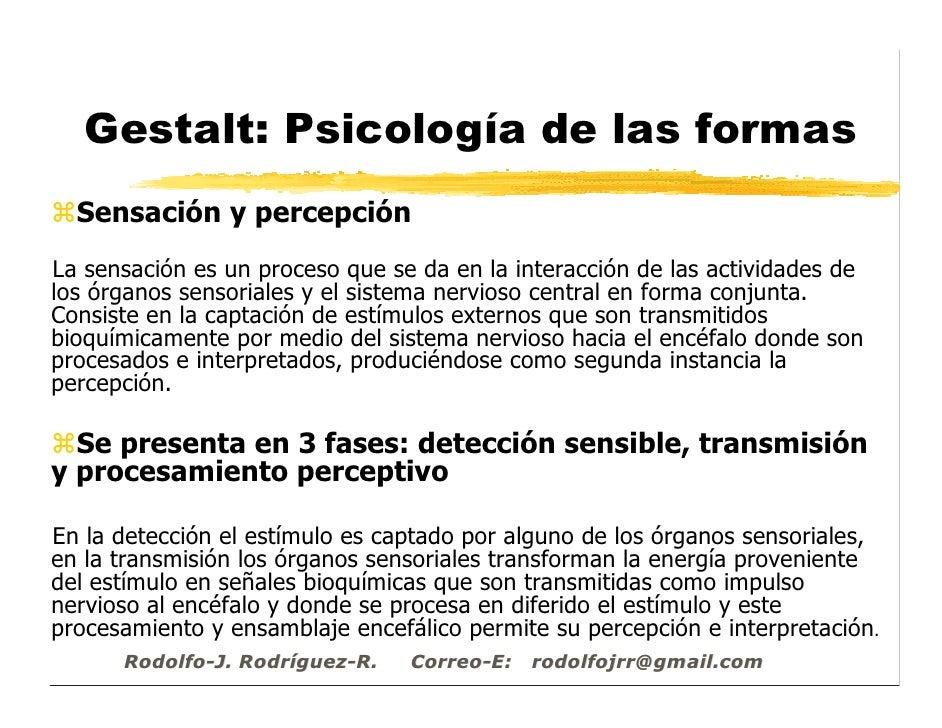 Gestalt: Psicología de las formas   Sensación y percepción La sensación es un proceso que se da en la interacción de las a...