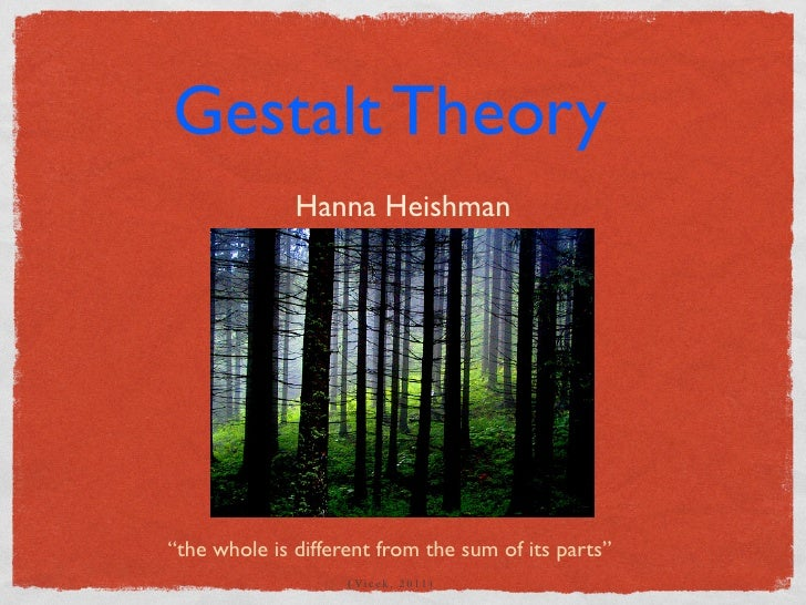 """Gestalt Theory              Hanna Heishman""""the whole is different from the sum of its parts""""                    ( Vi c e k..."""