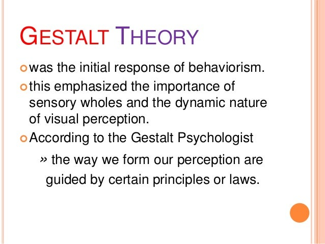 gestalt learning theory essay Gestalt therapy as defined by g  gestalt therapy is centered on the here and now  these professionals in the fields of psychiatry, psychology, literature, and philosophy brought to the creation of gestalt therapy their passionate interest in social criticism, dance, gender dynamics, theater, and eastern thought and practice.