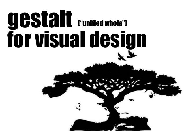 """gestalt for visual design (""""unified whole"""")"""