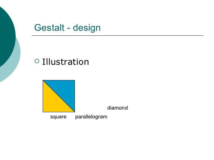 Gestalt - design <ul><li>Illustration </li></ul>square parallelogram diamond