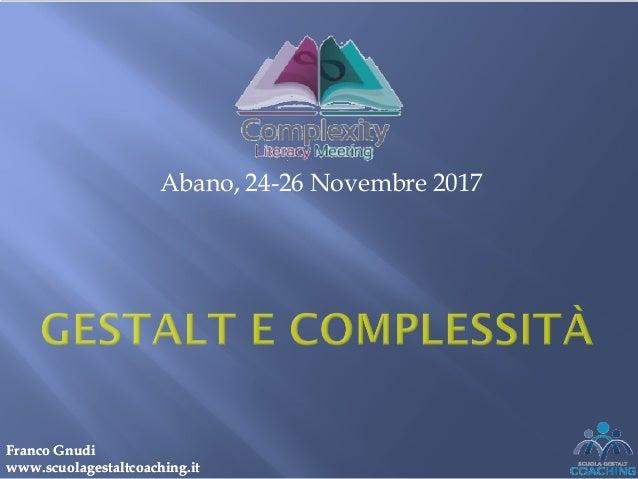 Abano, 24-26 Novembre 2017 Franco GnudiFranco Gnudi www.scuolagestaltcoaching.itwww.scuolagestaltcoaching.it