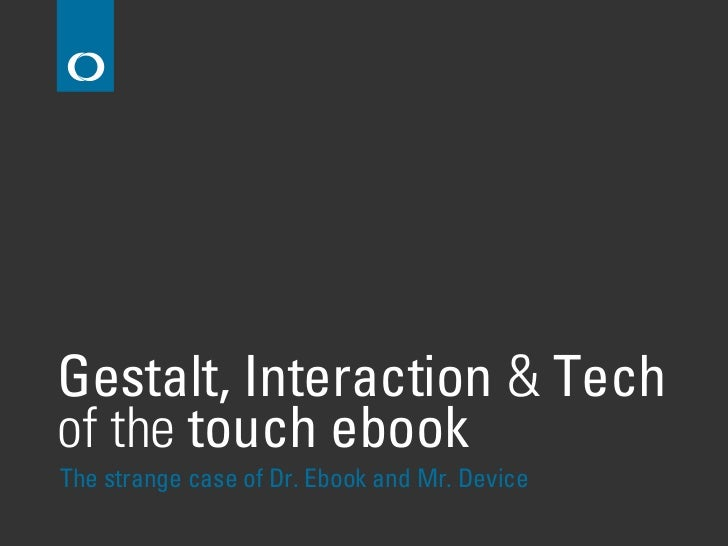 Gestalt, Interaction & Techof the touch ebookThe strange case of Dr. Ebook and Mr. Device