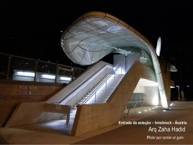 Entrada da estação – Innsbruck - Áustria Arq Zaha Hadid Flickr por comin or goin
