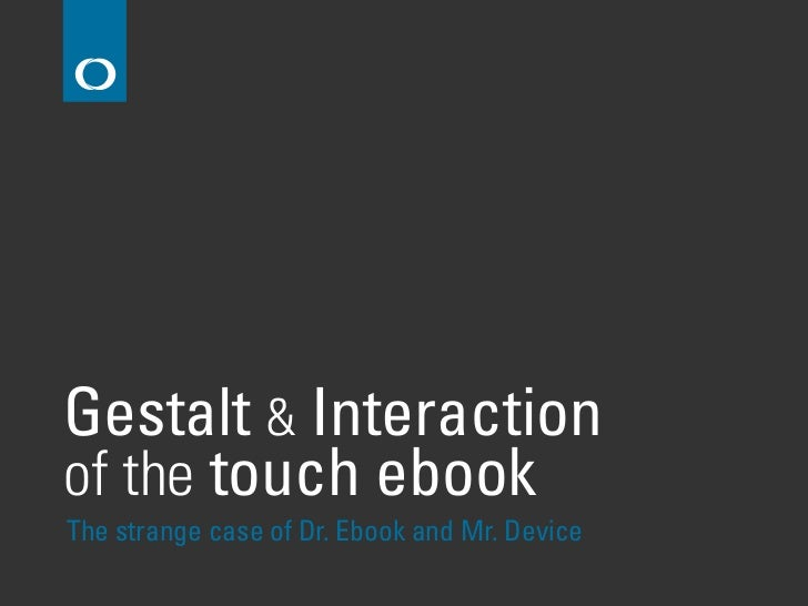 Gestalt & Interactionof the touch ebookThe strange case of Dr. Ebook and Mr. Device