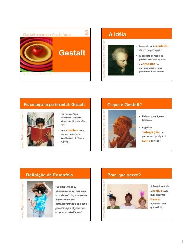 1 www.ligiafascioni.com.br Gestalt Gestalt e percepção da forma 2 Lígia Fascioni   www.ligiafascioni.com.br www.ligiafasci...